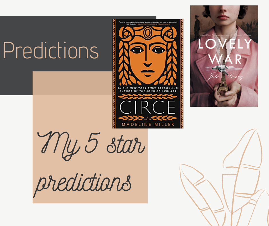 Some books that I predict will be five stars reads, including Circe by Madeline Miller and Lovely War by Julie Berry.