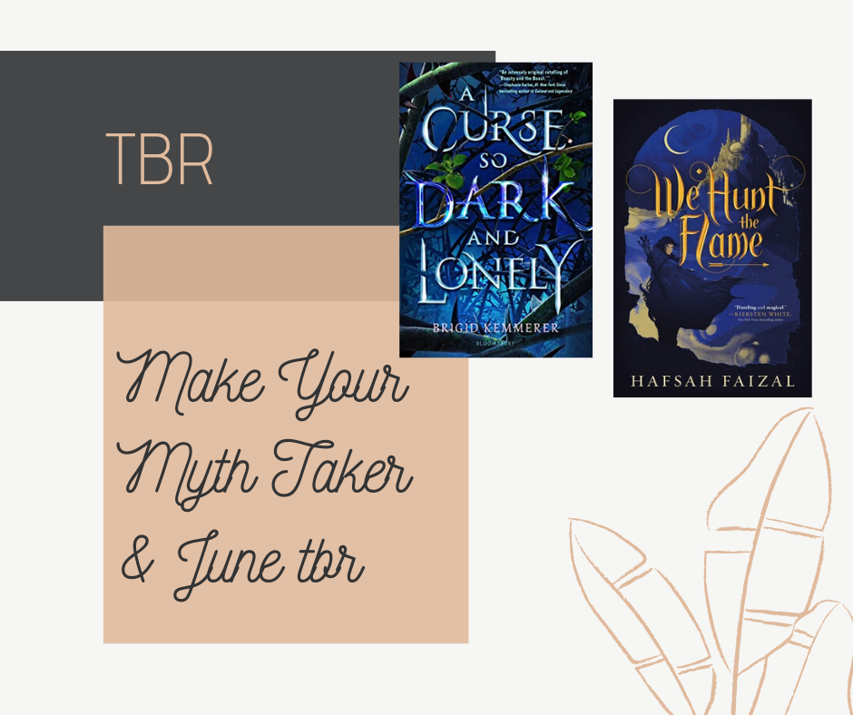 Blog post where I talk about all the books I plan on reading in June and for the Make Your Myth Taker Readathon. A Curse So Dark And Lonely by Brigid Kemmerer and We Hunt the Flame by Hafsah Faizal are two of the books that are on my TBR.