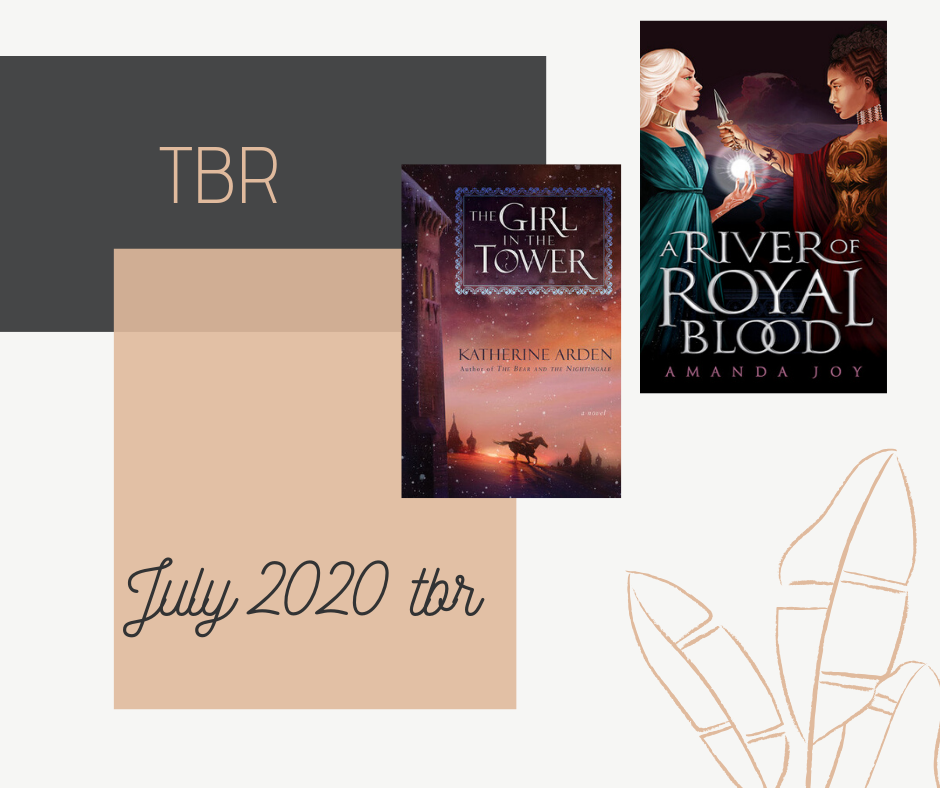 Blog post with my July 2020 tbr, where I talk about the books I'll be reading in July 2020. Two books of my TBR are The Girl in The Tower by Katherine Arden and A River of Royal Blood by Amanda Joy.