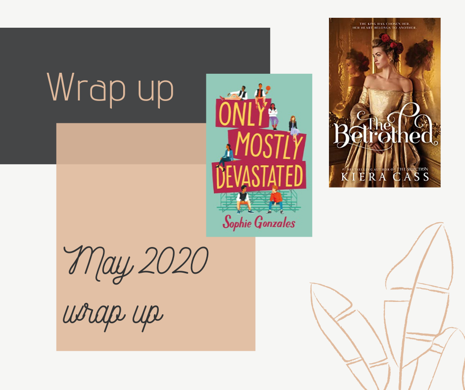 My May wrap up featuring all of the books I read in May and their ratings. Including Only Mostly Devasted by Sophie Gonzales and The Betrothed by Kiera Cass.
