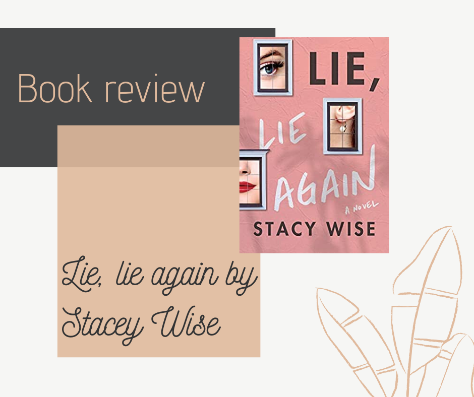 A blog post with my rant book review of Lie, Lie Again by Stacey Wise.