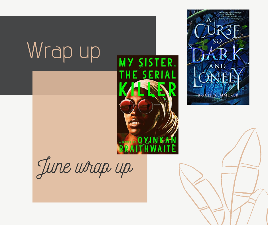 My June 2020 book wrap up where I talk about all the books I read in June 2020, including My Sister The Serial Killer by Oyinkan Braithwaite and A Curse So Dark and Lonely by Brigid Kemmerer.