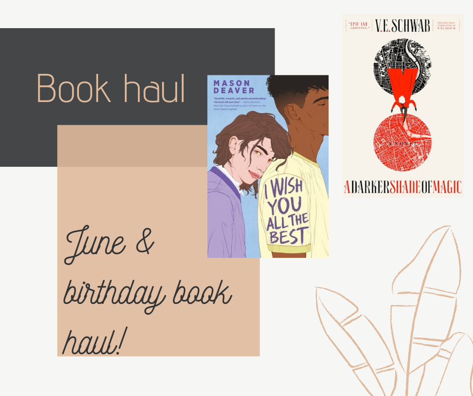 My June and birthday book haul where I talk about all of the books I bought and received in June and ofr my birthday! Including I Wish You All The Best by Mason Deaver, A Darker Shade of Magic by V.E. Schwab and many more!