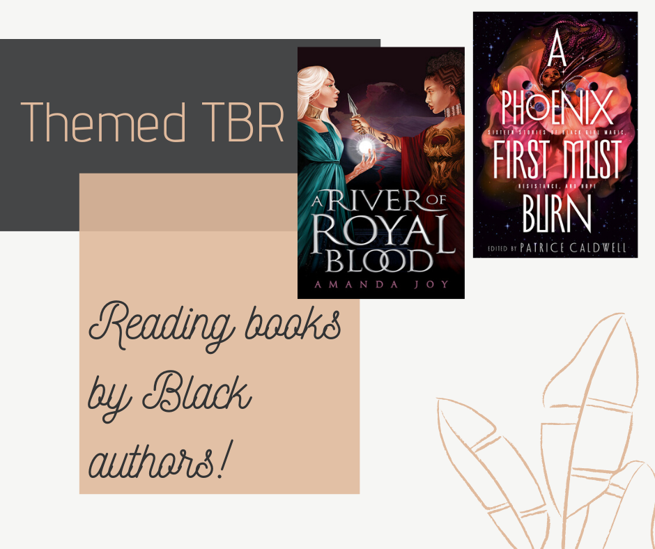 In this themed TBR blog post I read three books by Black authors: A Phoenix First Must Burn edited by Patrice Caldwell, A River of Royal Blood by Amanda Joy and What Momma Left Me by Renée Watson. I review those books in a podcast style.