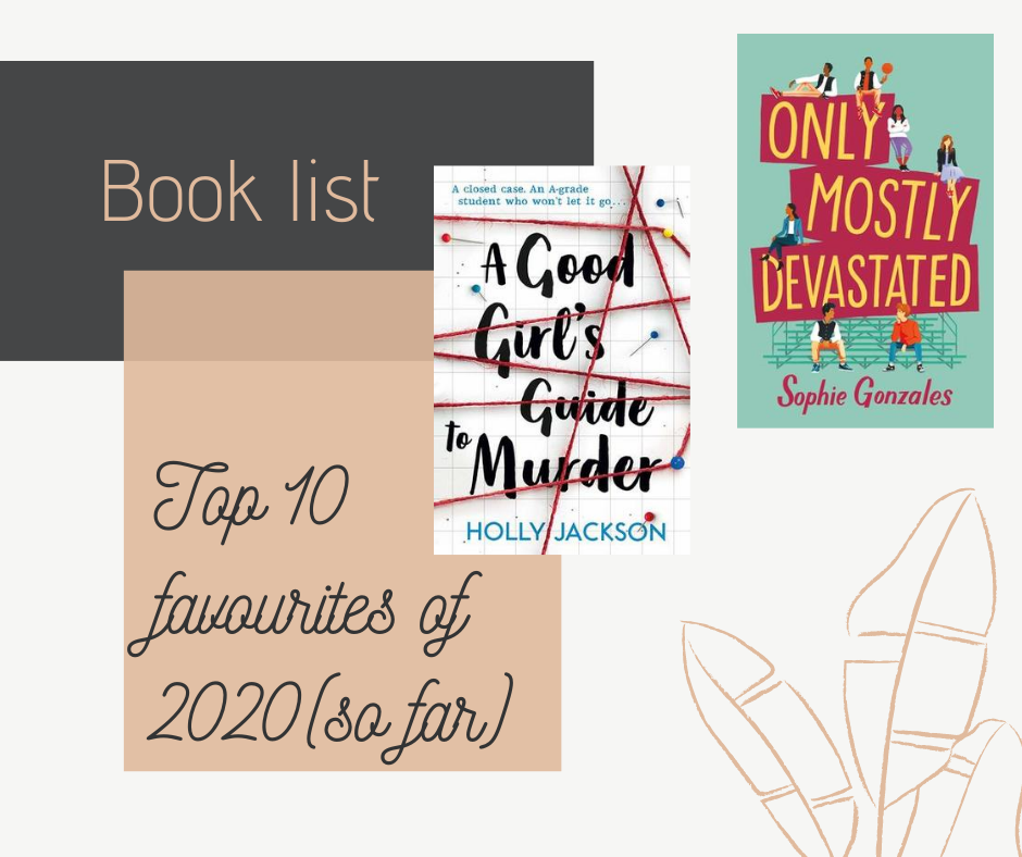 Blog post where I talk about my favourite books of 2020 from the first seven months of 2020. Two of those books are A Good Girl's Guide To Murder by Holly Jackson and Only Mostly Devasted by Sophie Gonzales.