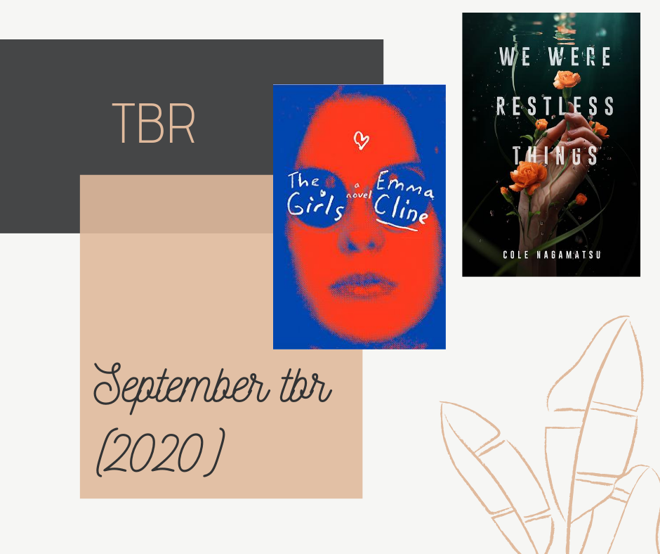 Blog post where I talk about all of the books I want to read in September 2020, or my September 2020 TBR. Two of the books on my TBR are The Girls by Emma Cline and We Were Restless Things by Cole Nagamatsu.